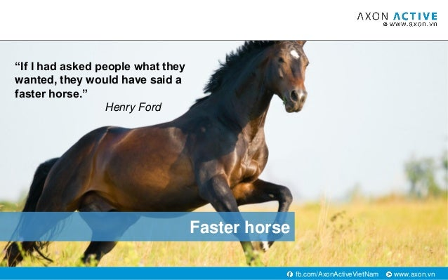 """www.axon.vnfb.com/AxonActiveVietNam Faster horse """"If I had asked people what they wanted, they would have said a faster ho..."""