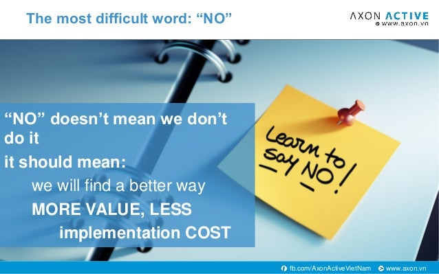 """www.axon.vnfb.com/AxonActiveVietNam """"NO"""" doesn't mean we don't do it it should mean: we will find a better way MORE VALUE,..."""