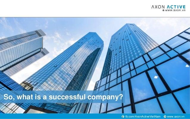 www.axon.vnfb.com/AxonActiveVietNam So, what is a successful company?