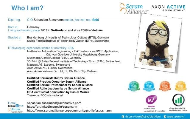 www.axon.vnfb.com/AxonActiveVietNam Who I am? Dipl.-Ing. CIO Sebastian Sussmann easier, just call me: Sebi Born in Germany...