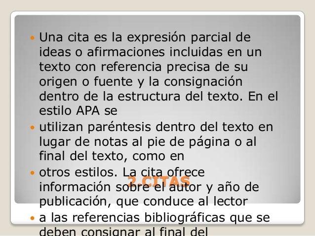 2.CITAS Una cita es la expresión parcial deideas o afirmaciones incluidas en untexto con referencia precisa de suorigen o...