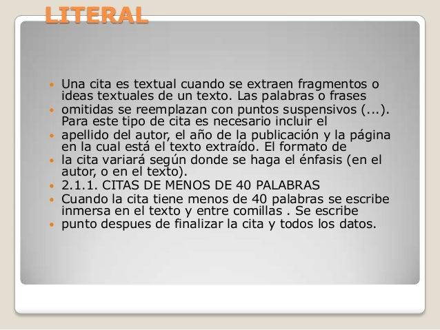 LITERAL Una cita es textual cuando se extraen fragmentos oideas textuales de un texto. Las palabras o frases omitidas se...