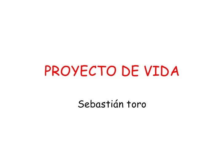 PROYECTO DE VIDA Sebastián toro