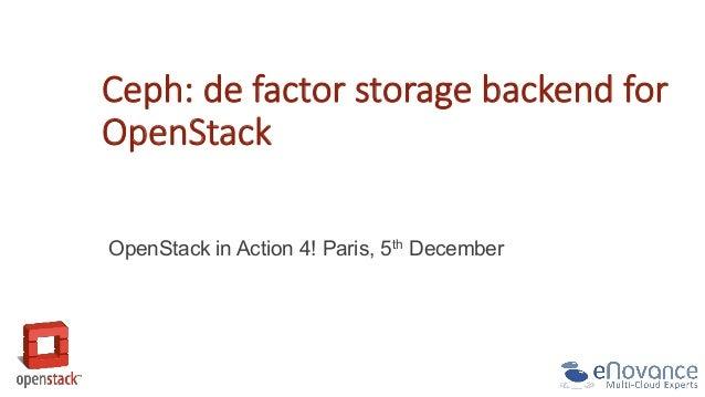 Ceph: de factor storage backend for  OpenStack  OpenStack in Action 4! Paris, 5th December