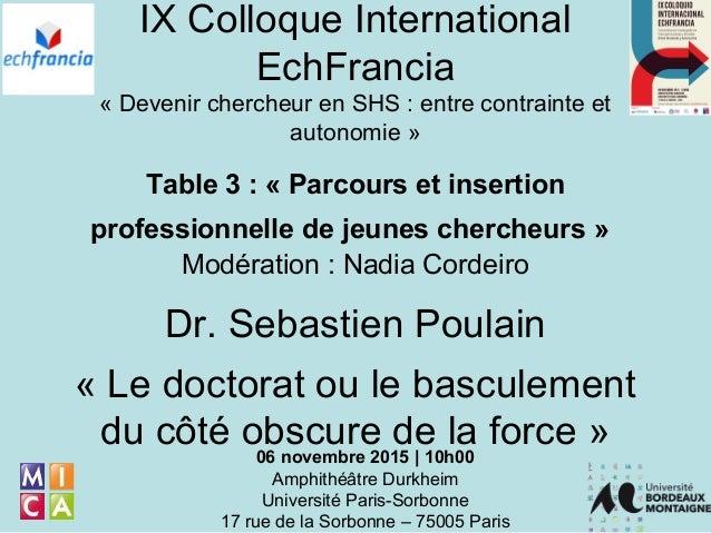 IX Colloque International EchFrancia « Devenir chercheur en SHS : entre contrainte et autonomie » Table 3 : « Parcours et ...