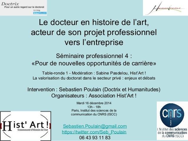 Le docteur en histoire de l'art, acteur de son projet professionnel vers l'entreprise Séminaire professionnel 4 : «Pour de...