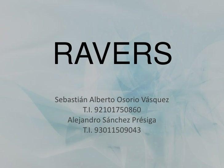 RAVERS<br />Sebastián Alberto Osorio Vásquez<br />T.I. 92101750860<br />Alejandro SánchezPrésiga<br />T.I. 93011509043<br />
