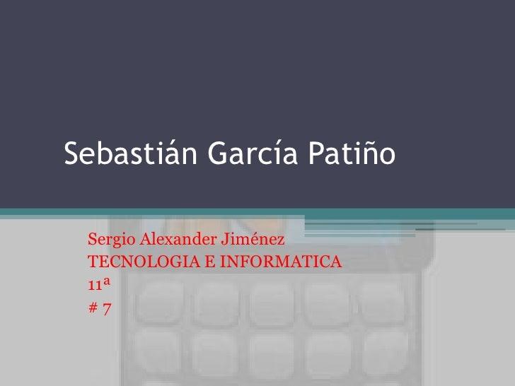 Sebastián García Patiño Sergio Alexander Jiménez TECNOLOGIA E INFORMATICA 11ª #7