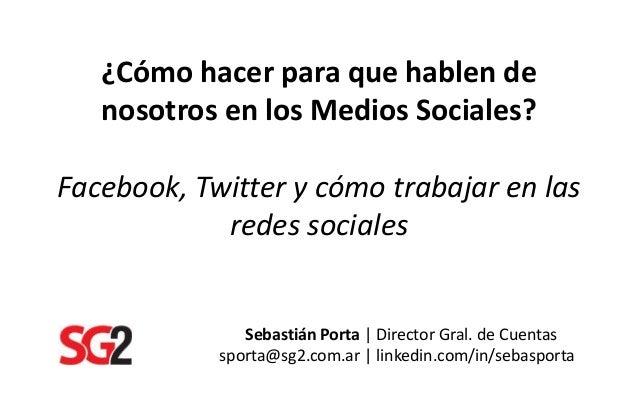 ¿Cómo hacer para que hablen de nosotros en los Medios Sociales? Facebook, Twitter y cómo trabajar en las redes sociales Se...