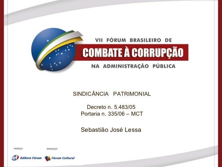 SINDICÂNCIA  PATRIMONIAL Decreto n. 5.483/05  Portaria n. 335/06 – MCT Sebastião José Lessa
