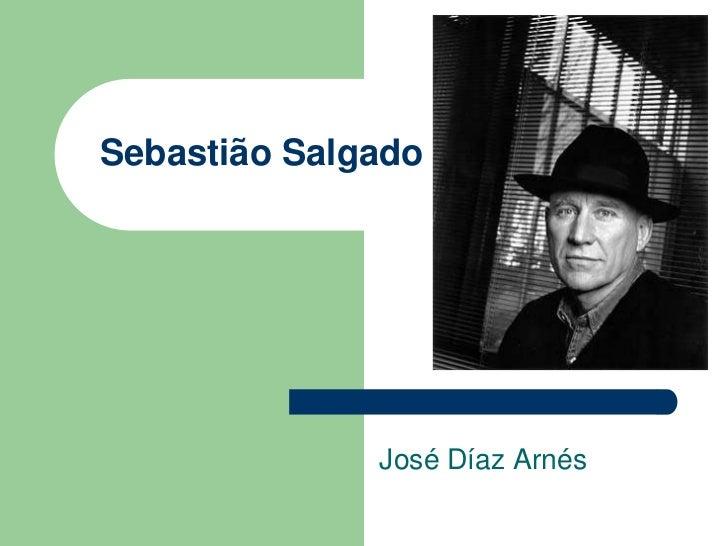 Sebastião Salgado<br />José Díaz Arnés<br />