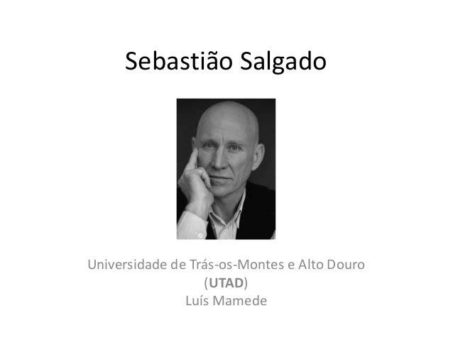 Sebastião SalgadoUniversidade de Trás-os-Montes e Alto Douro                  (UTAD)               Luís Mamede