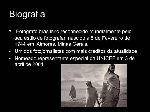 Biografia•  Fotógrafo brasileiro reconhecido mundialmente pelo  seu estilo de fotografar, nascido a 8 de Fevereiro de  194...