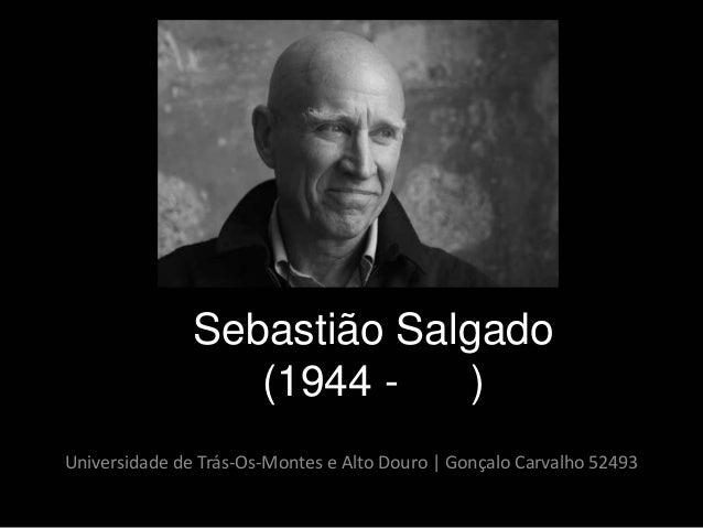 Sebastião Salgado                  (1944 -    )Universidade de Trás-Os-Montes e Alto Douro | Gonçalo Carvalho 52493