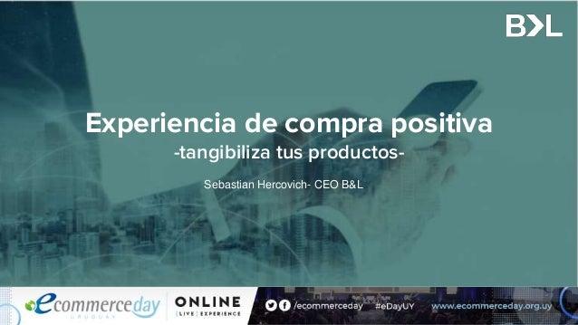 Experiencia de compra positiva -tangibiliza tus productos- Sebastian Hercovich- CEO B&L