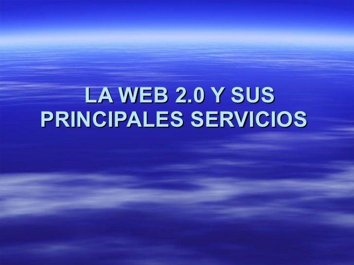 LA WEB 2.0 Y SUS PRINCIPALES SERVICIOS