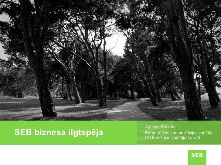 Agnese StrazdaSEB biznesa ilgtspēja   Korporatīvās komunikācijas vadītāja,                        CS komitejas vadītāja La...