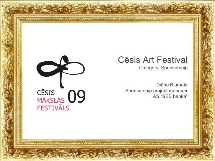 "Cēsis Art Festival Category: Sponsorship Diāna Blumate Sponsorship project manager AS ""SEB banka"""
