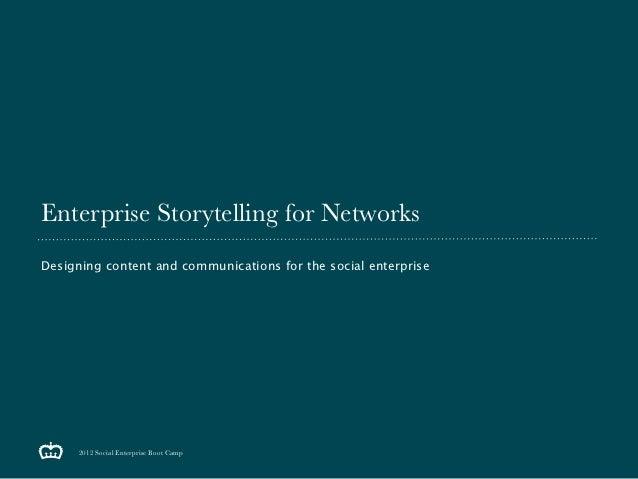 Enterprise Storytelling for NetworksDesigning content and communications for the social enterprise     2012 Social Enterpr...
