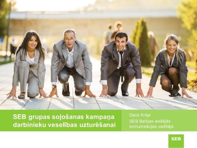 SEB grupas soļošanas kampaņa darbinieku veselības uzturēšanai Dace Kriķe SEB Baltijas iekšējās komunikācijas vadītāja