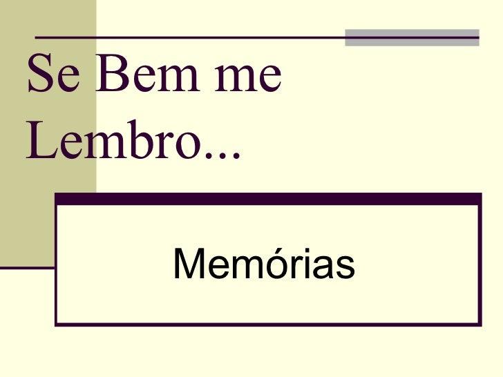 Se Bem me Lembro... Memórias