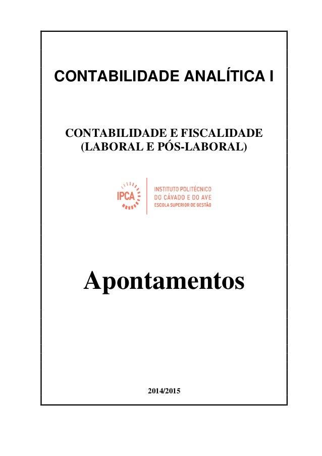 CONTABILIDADE ANALÍTICA I CONTABILIDADE E FISCALIDADE (LABORAL E PÓS-LABORAL) Apontamentos 2014/2015