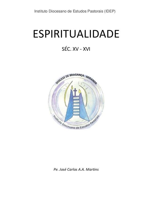 Instituto Diocesano de Estudos Pastorais (IDEP) ESPIRITUALIDADE SÉC. XV - XVI Pe. José Carlos A.A. Martins