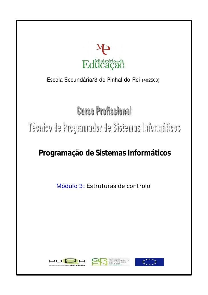 Escola Secundária/3 de Pinhal do Rei   (402503)     Programação de Sistemas Informáticos        Módulo 3: Estruturas de co...