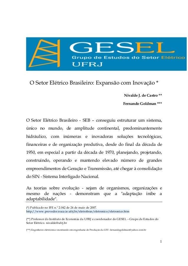 1 O Setor Elétrico Brasileiro: Expansão com Inovação * Nivalde J. de Castro ** Fernando Goldman *** O Setor Elétrico Brasi...