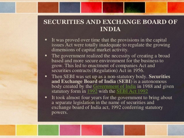 SEBI ACT 1992  The Securities and Exchange Board of India Act, 4th April, 1992.  An Act to provide for the establishment...