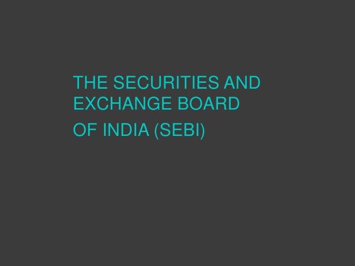 THE SECURITIES ANDEXCHANGE BOARDOF INDIA (SEBI)