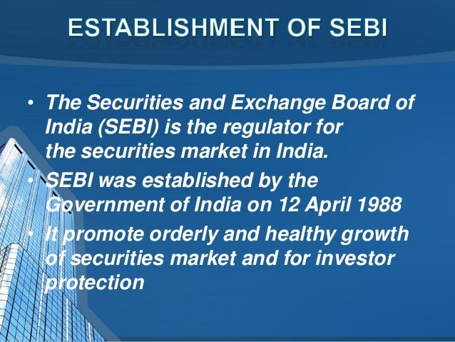 investor protection and role of sebi The securities and exchange board of india (sebi) has unveiled a detailed  framework on investor protection fund (ipf), which can be used for.