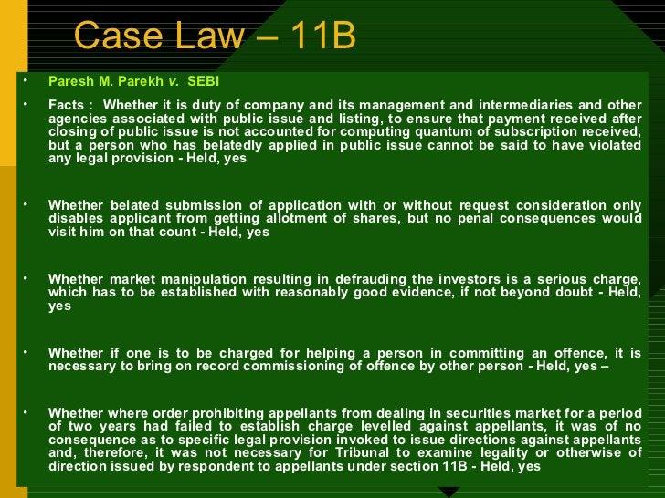 Case Law – 11B <ul><li>Paresh M. Parekh  v.  SEBI </li></ul><ul><li>Facts :  Whether it is duty of company and its managem...