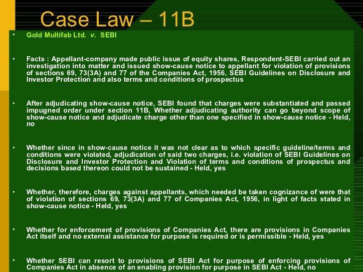Case Law – 11B <ul><li>Gold Multifab Ltd.  v.  SEBI </li></ul><ul><li>Facts : Appellant-company made public issue of equit...