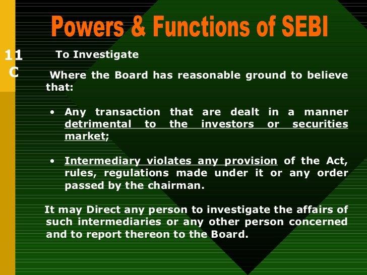 Powers & Functions of SEBI  To Investigate   <ul><li>Where the Board has reasonable ground to believe that: </li></ul><ul>...