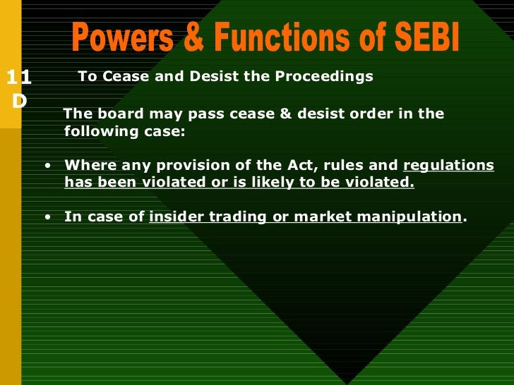 Powers & Functions of SEBI  To Cease and Desist the Proceedings   <ul><li>The board may pass cease & desist order in the f...