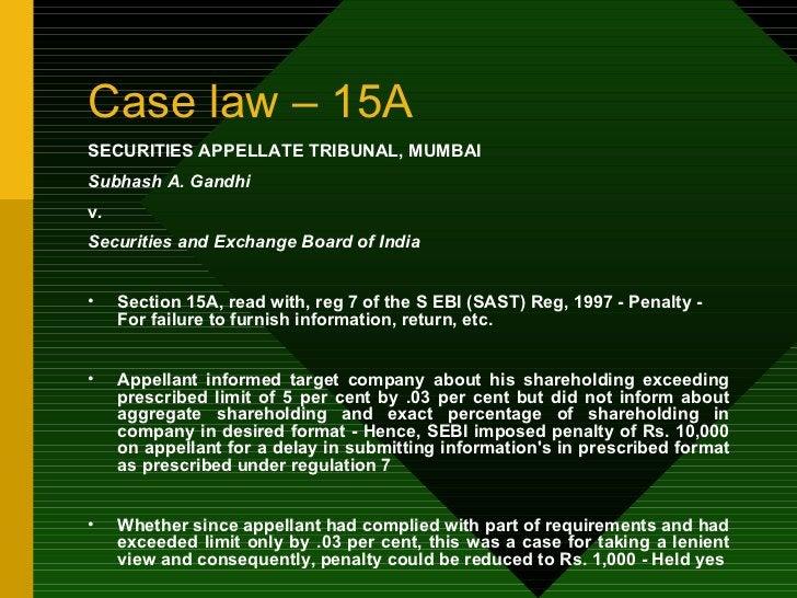 Case law – 15A <ul><li>SECURITIES APPELLATE TRIBUNAL, MUMBAI </li></ul><ul><li>Subhash A. Gandhi </li></ul><ul><li>v . </l...