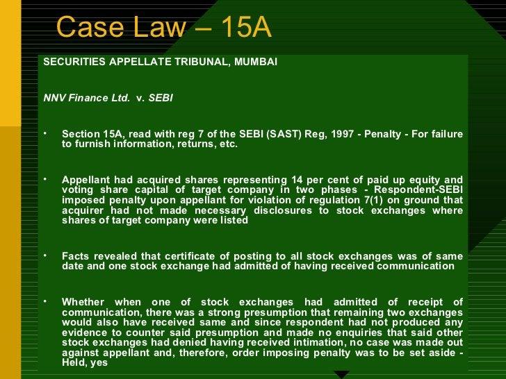 Case Law – 15A <ul><li>SECURITIES APPELLATE TRIBUNAL, MUMBAI </li></ul><ul><li>NNV Finance Ltd.  v.  SEBI </li></ul><ul><l...
