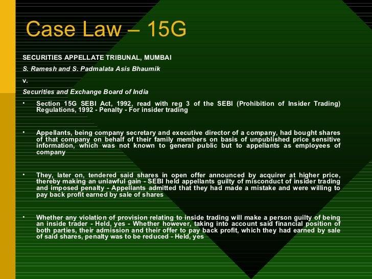 Case Law – 15G <ul><li>SECURITIES APPELLATE TRIBUNAL, MUMBAI </li></ul><ul><li>S. Ramesh and S. Padmalata Asis Bhaumik </l...