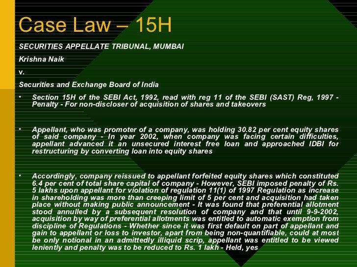 Case Law – 15H <ul><li>SECURITIES APPELLATE TRIBUNAL, MUMBAI </li></ul><ul><li>Krishna Naik </li></ul><ul><li>v. </li></ul...