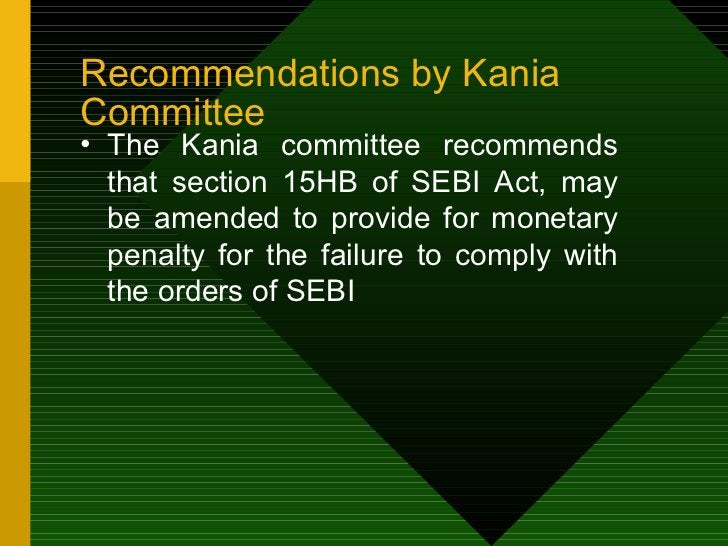 Recommendations by Kania Committee <ul><li>The Kania committee recommends that section 15HB of SEBI Act, may be amended to...