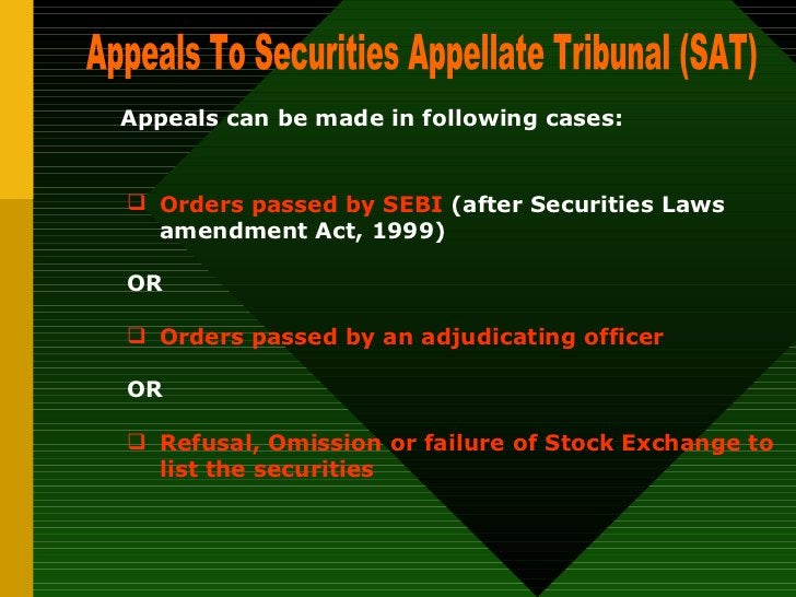 Appeals To Securities Appellate Tribunal (SAT)  Appeals can be made in following cases:   <ul><ul><li>Orders passed by SEB...