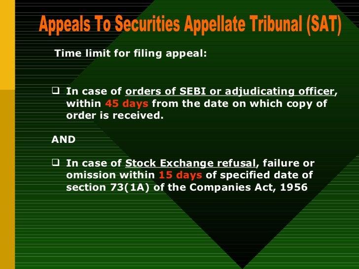 Appeals To Securities Appellate Tribunal (SAT)  Time limit for filing appeal:   <ul><ul><li>In case of  orders of SEBI or ...