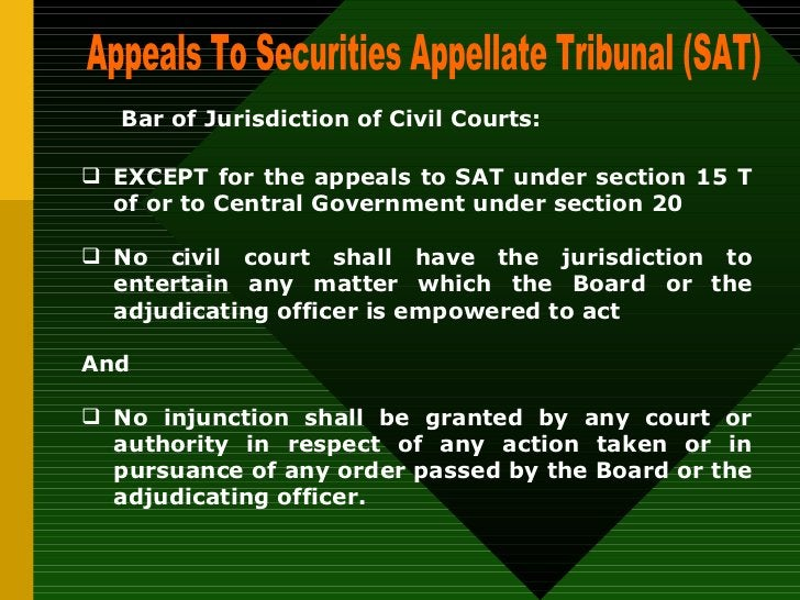 Appeals To Securities Appellate Tribunal (SAT)  Bar of Jurisdiction of Civil Courts:   <ul><li>EXCEPT for the appeals to S...