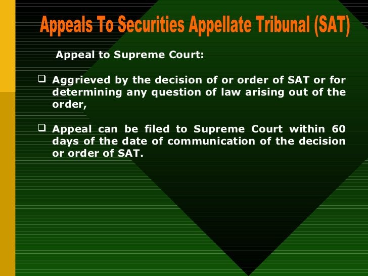 Appeals To Securities Appellate Tribunal (SAT)  Appeal to Supreme Court:   <ul><li>Aggrieved by the decision of or order o...