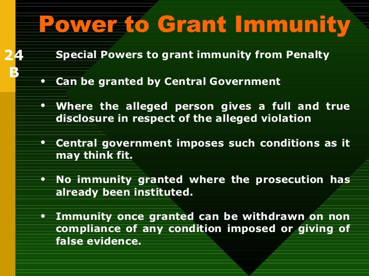 Power to Grant Immunity  Special Powers to grant immunity   from Penalty  <ul><li>Can be granted by Central Government </l...