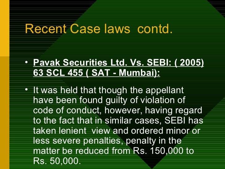 Recent Case laws contd. <ul><li>Pavak Securities Ltd. Vs. SEBI: ( 2005) 63 SCL 455 ( SAT - Mumbai): </li></ul><ul><li>It w...