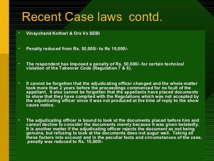 Recent Case laws contd. <ul><li>Vinaychand Kothari & Ors Vs SEBI </li></ul><ul><li>Penalty reduced from Rs. 50,000/- to Rs...