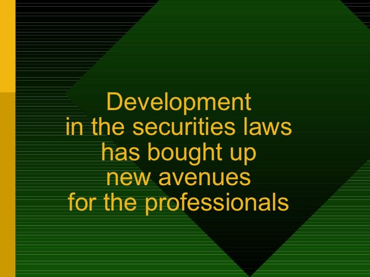 Development  in the securities laws  has bought up  new avenues  for the professionals