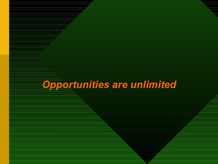 <ul><li>Opportunities are unlimited </li></ul>